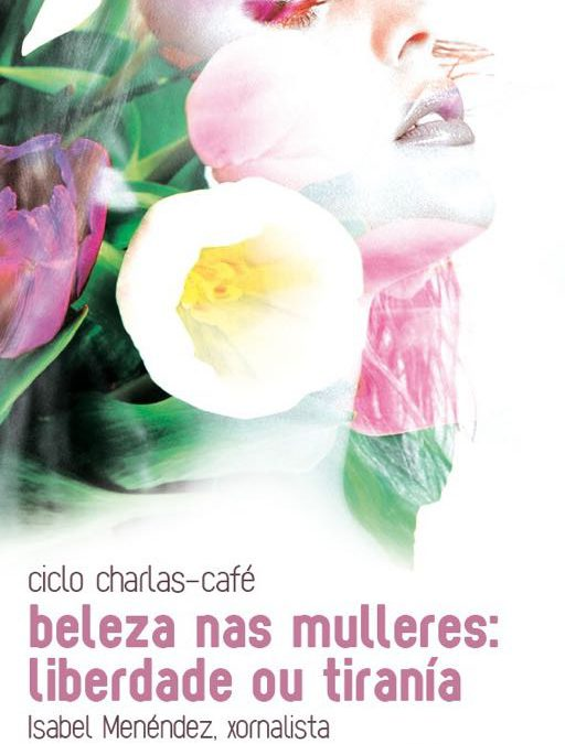 """Charla-café: """"A beleza nas mulleres: liberdade ou tiranía"""" con Isabel Menéndez"""